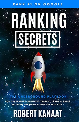 Ranking Secrets: The Underground Playbook for Generating Unlimited Traffic, Leads & Sales Without Spending a Dime on Paid Ads (SEO Books)