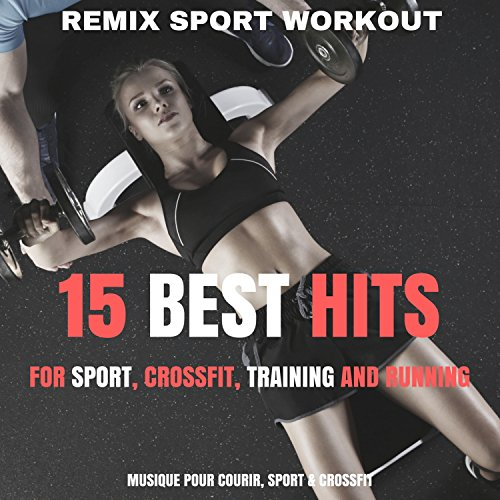 15 Best Hits for Sport, Crossfit, Training and Running (Musique Pour Courir, Sport & Crossfit)