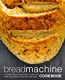 Bread Machine Cookbook: An Easy Bread Machine Cookbook with Easy Bread Machine Recipes
