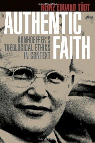 Authentic Faith: Bonhoeffer's Theological Ethics in Context