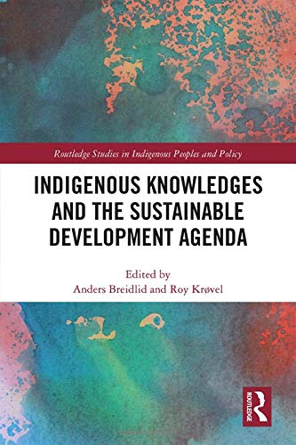 Compare Textbook Prices for Indigenous Knowledges and the Sustainable Development Agenda Routledge Studies in Indigenous Peoples and Policy 1 Edition ISBN 9780367425968 by Breidlid, Anders,Krøvel, Roy