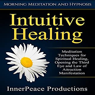 Intuitive Healing     Meditation Techniques for Spiritual Healing, Opening the Third Eye and Law of Attraction Manifestation via Morning Meditation and Hypnosis              By:                                                                                                                                 InnerPeace Productions                               Narrated by:                                                                                                                                 InnerPeace Productions                      Length: 3 hrs and 17 mins     Not rated yet     Overall 0.0