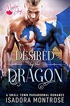 Desired by the Dragon: A Small Town Paranormal Romance (Mystic Bay Book 1) by [Isadora Montrose]