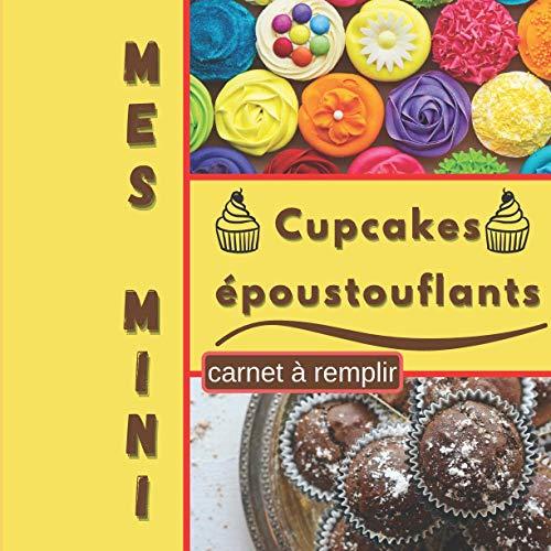 Mes Mini Cupcakes époustouflants Carnet à Remplir: Carnet pour noter 60 Recettes Classiques ou Originales, Simples ou Élaborées | Idéal pour ... ou Adultes (mes cupcakes à compléter, Band 3)