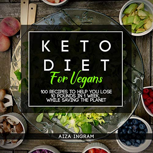 Keto Diet for Vegan: How to Lose 10 Pounds in 1 Week, While Saving the Planet cover art