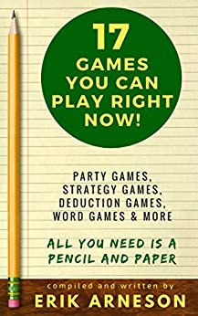 17 Games You Can Play Right Now!: All You Need is a Pencil and Paper by [Erik Arneson]