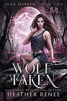 Wolf Taken (Luna Marked Book 2) (English Edition) par [Heather Renee, Mystics and Mayhem]