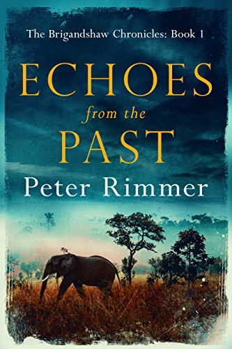 Echoes from the Past: A captivating historical come to life series (The Brigandshaw Chronicles Book 1) by [Peter Rimmer]