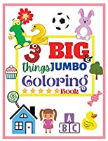 123 things BIG & JUMBO Coloring Book: 123 Coloring Pages! Easy, Large and Simple Pictures Coloring Books for Toddlers, Kids Ages 2-6, Early Learning, Preschool and Kindergarten (Large Size 8,5x11)
