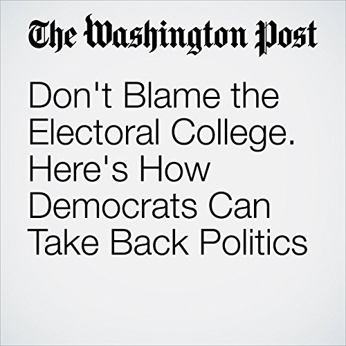 Don't Blame the Electoral College. Here's How Democrats Can Take Back Politics audiobook cover art