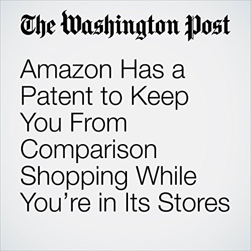 Amazon Has a Patent to Keep You From Comparison Shopping While You're in Its Stores copertina