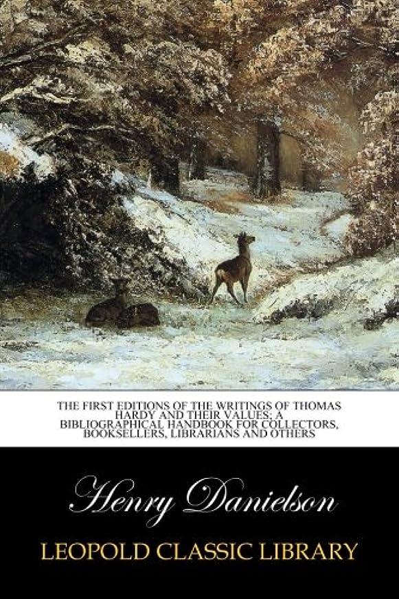 技術的なモットー裏切り者The first editions of the writings of Thomas Hardy and their values; a bibliographical handbook for collectors, booksellers, librarians and others
