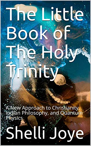 The Little Book of The Holy Trinity: A New Approach to Christianity, Indian Philosophy, and Quantum Physics (English Edition)