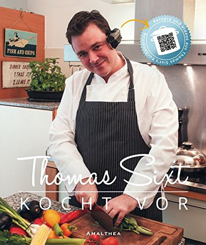 Thomas Sixt kocht vor. Das erste Kochbuch mit Video zu jedem Rezept
