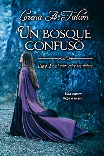 Un bosque confuso (El reino entre las nieblas nº 2) de Lorena A. Falcón