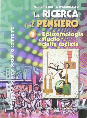 La ricerca e il pensiero. Per i Licei e gli Ist. magistrali. Con espansione online. Epistemologia e studio della società-Filosofia e scienze sociali a confronto (Vol. 3)