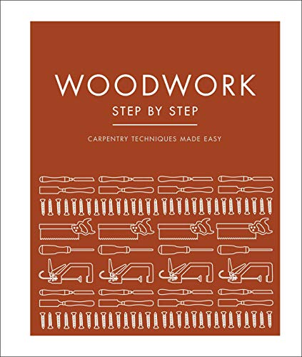Compare Textbook Prices for Woodwork Step by Step: Carpentry Techniques Made Easy Reissue Edition ISBN 9780744026870 by DK