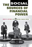 The Social Sources of Financial Power: Domestic Legitimacy and International Financial Orders (Cornell Studies in Political Economy) by Leonard Seabrooke(2006-03-24)