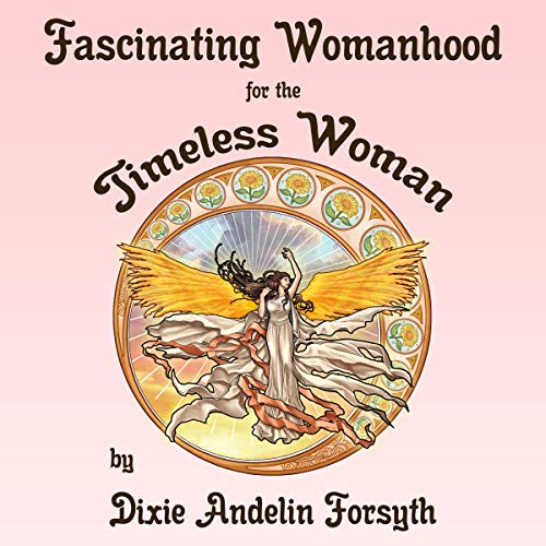 Fascinating Womanhood for the Timeless Woman Audiobook By Dixie Andelin Forsyth cover art
