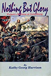 Nothing But Glory: Pickett\'s Division at Gettysburg