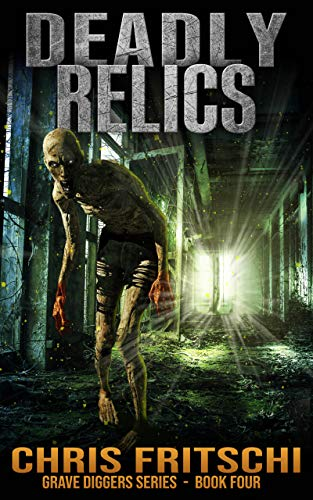 Deadly Relics (The Grave Diggers Book 4) by [Chris Fritschi]
