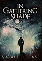 In Gathering Shade: Premium Hardcover Edition