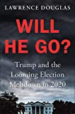 Image of Will He Go?: Trump and the Looming Election Meltdown in 2020