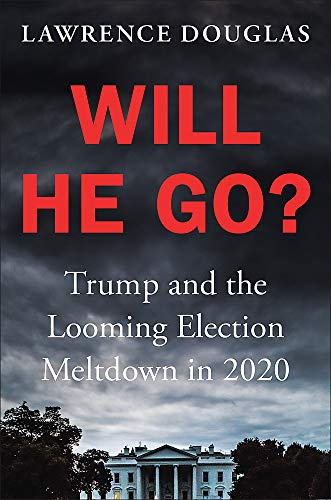 Compare Textbook Prices for Will He Go?: Trump and the Looming Election Meltdown in 2020  ISBN 9781538751886 by Douglas, Lawrence