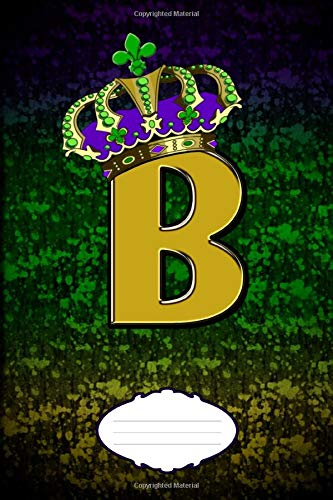 B: Mardi Gras Crown B Monogram Notebook Journal for Parades, Parties and Planning