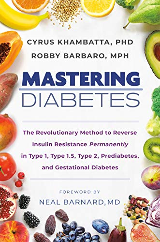 Mastering Diabetes: The Revolutionary Method to Reverse Insulin Resistance Permanently in Type 1, Type 1.5, Type 2, Prediabetes, and Gestational Diabetes (English Edition)
