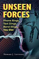 Unseen Forces: Phone Rings, Text Dings, Band Sings...You Die!