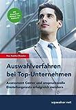 Das Insider-Dossier: Auswahlverfahren bei Top-Unternehmen Assessment Center und anspruchsvolle Einstellungstests erfolgreich meistern