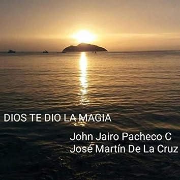 Dios Te Dio la Magia (feat. José Martín de la Cruz)