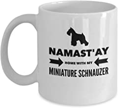 Namast'ay Home with My Miniature SchnauzerFunny for Miniature Schnauzer Pets Lovers Coffee Mugs - for Christmas, Retirement, Thank You, Happy 11 Oz