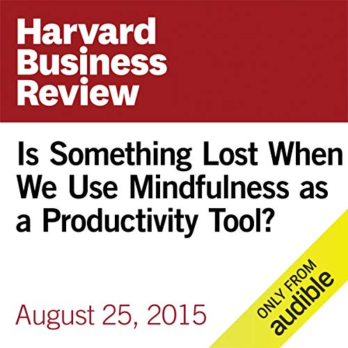 Is Something Lost When We Use Mindfulness as a Productivity Tool? copertina
