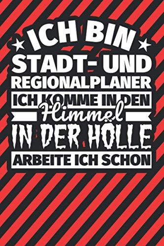 Notitzbuch liniert: Ich bin Stadt- und Regionalplaner - Ich komme in den Himmel. In der Hölle arbeite ich schon