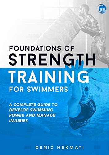Foundations of Strength Training for Swimmers: A complete guide to develop swimming power and manage injuries (English Edition)