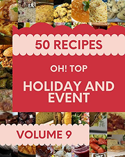 Oh! Top 50 Holiday And Event Recipes Volume 9: Cook it Yourself with Holiday And Event Cookbook! (English Edition)