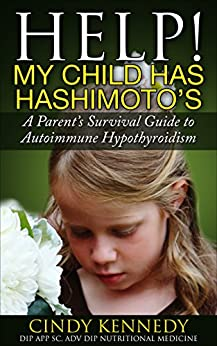 Help! My Child Has Hashimoto's: A Parent's Survival Guide to Autoimmune Hypothyroidism by [Cindy Kennedy]