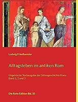 Alltagsleben im antiken Rom: Ungekuerzte Textausgabe der Sittengeschichte Roms Band 1, 2 und 3