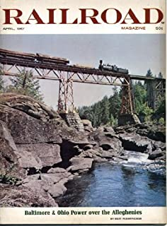 Railroad Magazine April 1967 Fiction by E.T. Parker, Baltimore & Ohio (B&O) Power Over the Alleghenies, Rosters of Arizona, Denver & Rio Grande Western Roster, Along the Iron Pike, Steam and Diesel Locomotives