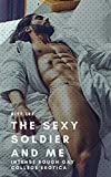 The Sexy Soldier and Me: Intense Rough Gay College Erotica (Military Hunk Next Door Book 3)