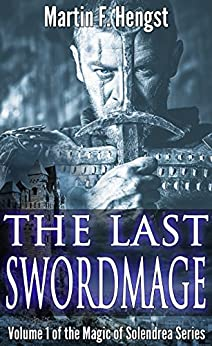 The Last Swordmage: A Magic of Solendrea Novel by [Martin Hengst, Amber Bungo]