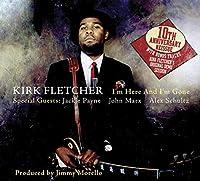 I'm Here & I'm Gone by Kirk Fletcher (2009-04-21)