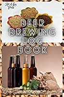 Beer Brewing Log Book: Home Brew Beer Log Book │ Beer Brewing Recipes Log Book │ Beer Brewer's Log Book │ Home Brew Book │ Brewing Log Book │Homebrew Beer Recipe Book│ Record Beers
