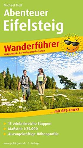 Abenteuer Eifelsteig: Wanderführer mit GPS-Tracks, 15 erlebnisreichen Etappen, Aussagekräftigen Höhenprofilen (Wanderführer: WF)