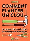 Comment planter un clou - Le manuel de survie pour les nul(le)s en bricolage ! (hors collection Mango Pratique)
