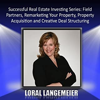 Successful Real Estate Investing Series     Field Partners, Remarketing, Acquisition, and Deal Structuring              By:                                                                                                                                 Loral Langemeier                               Narrated by:                                                                                                                                 Loral Langemeier                      Length: 3 hrs and 16 mins     13 ratings     Overall 3.3