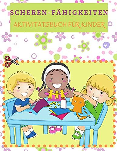 Scheren-Fähigkeiten Aktivitätsbuch für Kinder: Ideales Scheren-Aktivitätsbuch für Vorschulkinder und Kinder mit herausfordernden und lustigen Seiten ... und Einfügen. Schneiden Sie Tiere, Autos, Ei