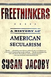 Book cover: Freethinkers: A History of American Secularism by Susan Jacoby